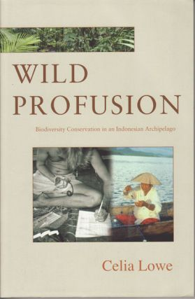Wild Profusion. Biodiversity Conservation in an Indonesian Archipelago. CELIA LOWE.