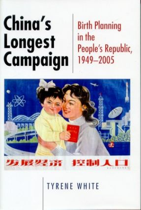 China's Longest Campaign. Birth Planning in the People's Republic, 1949-2005. TYRENE WHITE