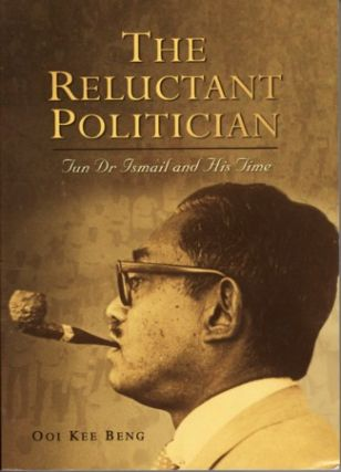 The Reluctant Politician. Tun Dr Ismail and His Time. OOI KEE BENG