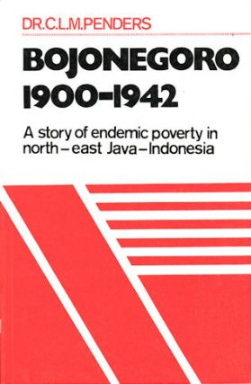 Bojonegoro: 1900 - 1942. A Story of Endemic Poverty in North-East Java. C. L. M. PENDERS