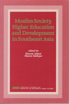 Muslim Society, Higher Education and Development in Southeast Asia. SHAROM AND SHARON SIDDIQUE AHMAT