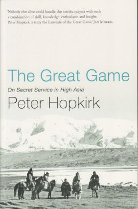 The Great Game. On Secret Service in High Asia. PETER HOPKIRK